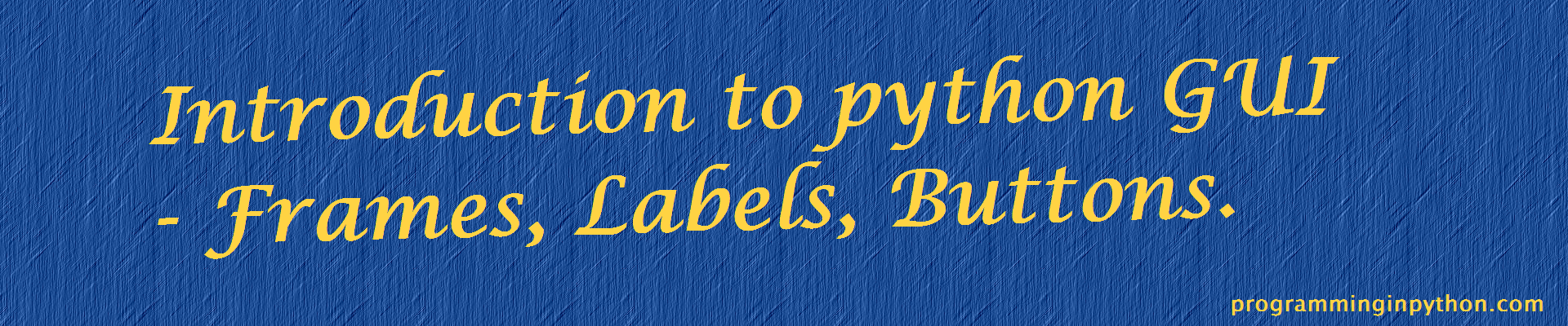 Introduction to Python GUI – Labels, Frames, Buttons